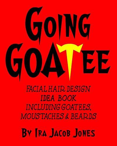 GOING GOATEE: FACIAL HAIR DESIGN IDEA BOOK INCLUDING  GOATEES, MOUSTACHES & BEARDS (Beard With Goatee)