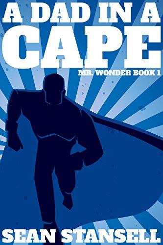 A Dad in a Cape: Mr. Wonder, Book 1 (Mr Wonder)