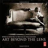 Art Beyond the Lens : Working with Digital Textures, Gardner, Sarah, 0240824091