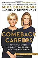 Comeback Careers: Rethink, Refresh, Reinvent Your Success At 40, 50, and Beyond