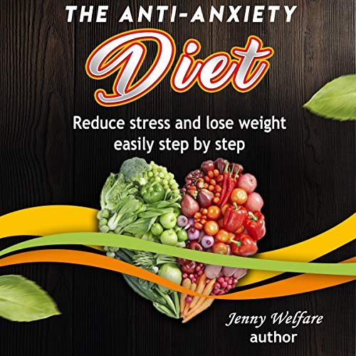 The Anti-Anxiety Diet: Reduce Stress and Lose Weight Easily Step by Step