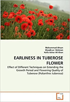 Book EARLINESS IN TUBEROSE FLOWER: Effect of Different Techniques on Extending the Growth Period and Flowering Quality of Tuberose (Polianthes tuberosa)