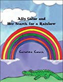 Ally Gator and Her Search for a Rainbow, Caroline Couch, 1608361829