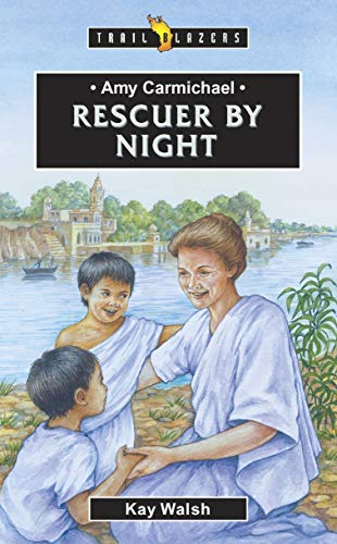 Amy Carmichael: Rescuer By Night (Trail Blazers)
