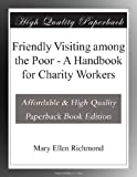 Friendly Visiting among the Poor - A Handbook for Charity Workers