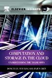 Computation and Storage in the Cloud: Understanding the Trade-Offs (Elsevier Insights), Dong Yuan, Yun Yang, Jinjun Chen, 0124077676