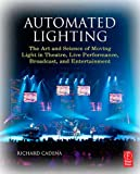 img - for Automated Lighting: The Art and Science of Moving Light in Theatre, Live Performance, Broadcast, and Entertainment book / textbook / text book