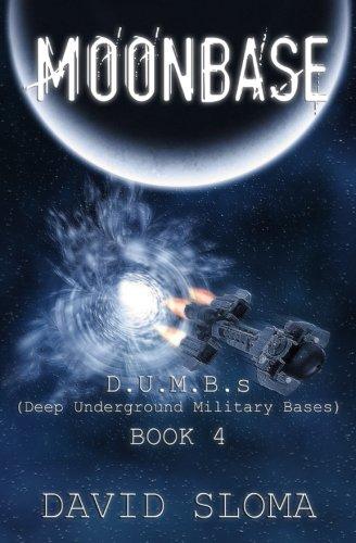 Moonbase: D.U.M.B.s (Deep Underground Military Bases) - Book 4 (Volume 4)