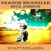 Buck Johnson: Dragon Wrangler | Wyatt McLaren