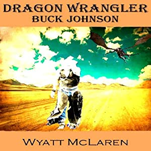 Buck Johnson: Dragon Wrangler Audiobook