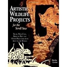 Artistic Wildlife Projects for the Scroll Saw: Bears, Wild Cats, Birds of Prey and Other Predators from Around the World by Marilyn Carmin (1-Jul-2004) Paperback