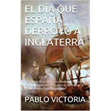 EL DÍA QUE ESPAÑA DERROTÓ A INGLATERRA: De cómo Blas de Lezo, tuerto, manco y cojo, derrotó en Cartagena de Indias a la otra (LOS AMORES PROHIBIDOS DE CECILITA CAXIAO nº 2)