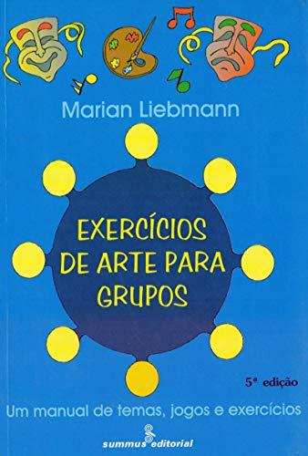 Exercícios de arte para grupos: um manual de temas, jogos e exercícios: um manual de temas, jgos e exercícios