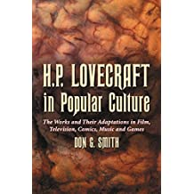 H.P. Lovecraft in Popular Culture: The Works and Their Adaptations in Film, Television, Comics, Music and Games
