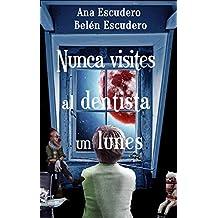 Nunca visites al dentista un lunes (Spanish Edition)