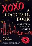 XOXO, A Cocktail Book: An Unofficial Gossip Girl