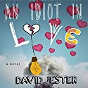 An Idiot in Love: A Novel Audiobook by David Jester Narrated by Matthew Lloyd Davies