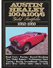 Austin Healey 100 and 100/6 Gold Portfolio, 1952-1959: A Collection of Road Tests, Model Introductions and Driving Impressions. Also Covers Record ... 100/4, 100/6, 100/S, 100/M and Mille Miglia