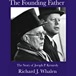 The Founding Father: The Story of Joseph P. Kennedy | Richard Whalen
