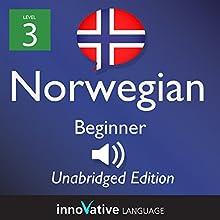 Learn Norwegian: Level 3 - Beginner Norwegian, Volume 1: Lessons 1-25 Audiobook by  InnovativeLanguage.com Narrated by  Innovative Language Learning