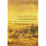 Despotic Dominion: Property Rights in British Settler Societies