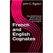 French and English Cognates: Over 8,800 Words Which are the Same in French and English (Words R Us Bi-lingual Dictionaries Book 25)
