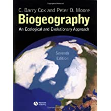 Biogeography: An Ecological and Evolutionary Approach: Written by C. Barry Cox, 2005 Edition, (7th Edition) Publisher: Wiley-Blackwell [Paperback]