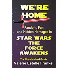 We're Home: Fandom, Fun, and Hidden Homages in Star Wars: The Force Awakens