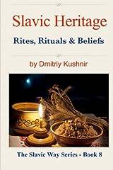 Slavic Heritage: Rites, Rituals and Beliefs (The Slavic Way) (Volume 8) Paperback