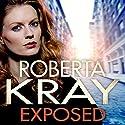Exposed Hörbuch von Roberta Kray Gesprochen von: Annie Aldington