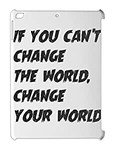 if you can't change the world, change your world iPad air plastic case