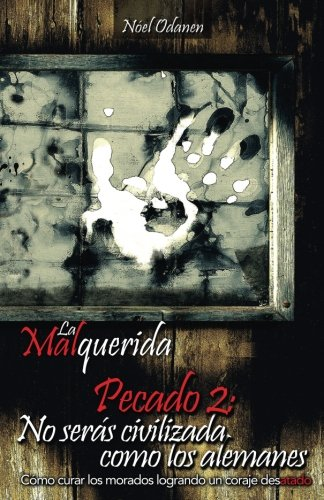 Read Online La Malquerida: Pecado 2: No serás civilizada como los alemanes (Volume 2) (Spanish Edition) pdf