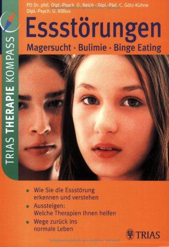 Essstörungen: Magersucht - Bulimie - Binge Eating: Wie Sie die Esstörung erkennen und verstehen. Aussteigen: Welche Therapie Ihnen helfen. Wege zurück ins normale Leben.