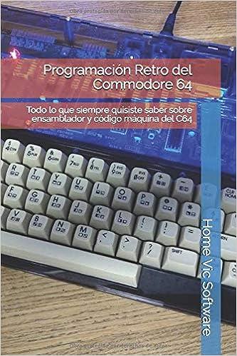 Programación Retro del Commodore 64: Todo lo que siempre quisiste