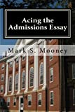 Acing the Admissions Essay, Mark Mooney, 0615507913