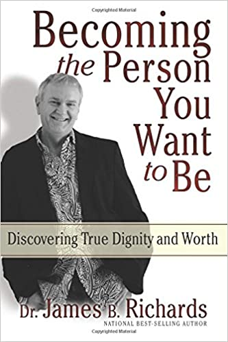 Becoming the Person You Want to Be  Discovering True Dignity and Worth  Dr.  James B. Richards  0885713000048  Amazon.com  Books 9e7e4036ce5d