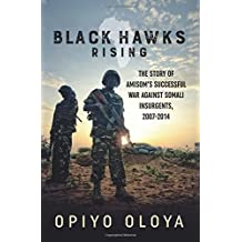 Black Hawks Rising: The Story of AMISOM's Successful War against Somali Insurgents, 2007-2014