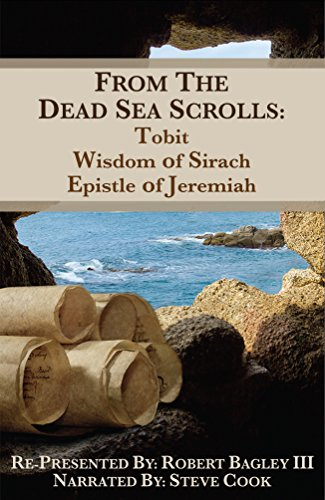 From The Dead Sea Scrolls: The Books of Tobit, Wisdom of Sirach, and Epistle of Jeremiah: Re-Presented by Robert Bagley III,...