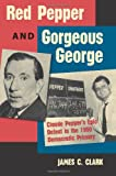 Red Pepper and Gorgeous George, James C. Clark, 0813037395