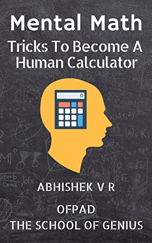 Mental Math: Tricks To Become A Human Calculator (For Speed Math, Math Tricks, Vedic Math Enthusiasts, GMAT, GRE, SAT Students & Case Interview Study Book 1) cover