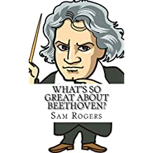What's So Great About Beethoven?: A Biography of Ludwig van Beethoven Just for Kids!