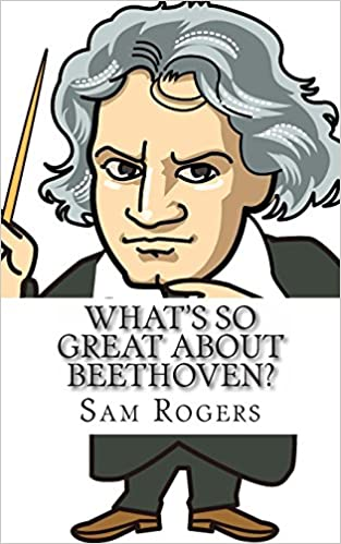 A Biography of Ludwig van Beethoven Just for Kids! Whats So Great About Beethoven?