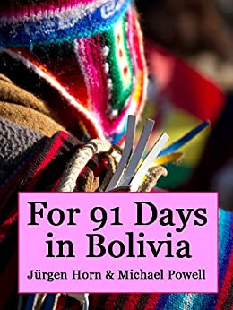 For 91 Days in Bolivia by [Powell, Michael]