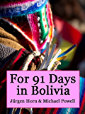 For 91 Days in Bolivia (English Edition)