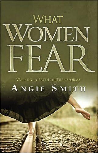 What Women Fear: Walking in Faith that Transforms