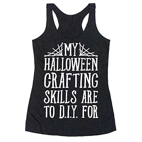 (LookHUMAN My Halloween Crafting Skills are to D.I.Y. for XL Heathered Black Women's Racerback)
