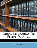 Obras Literarias de Felipe Poey ... ..., Felipe Poey, 127173480X