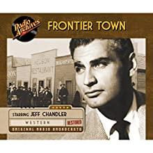 Frontier Town Radio/TV Program by Paul Franklin Narrated by Jeff Chandler