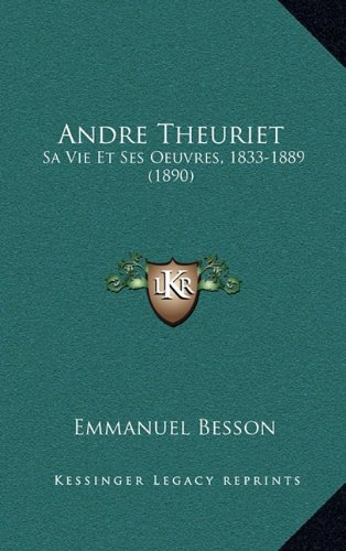 Andre Theuriet: Sa Vie Et Ses Oeuvres, 1833-1889 (1890) (French Edition)