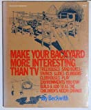 How to Make Your Backyard More Interesting Than TV, Glenwood J. Beckwith, 0070042667